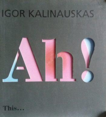 И. Калинаускас. Ah! Живописные энергии Игоря Калинаускаса. Альбом картин
